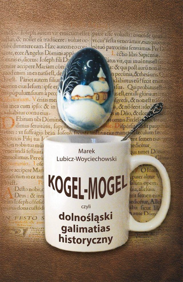 Kogel-Mogel czyli dolnośląski galimatias historyczny