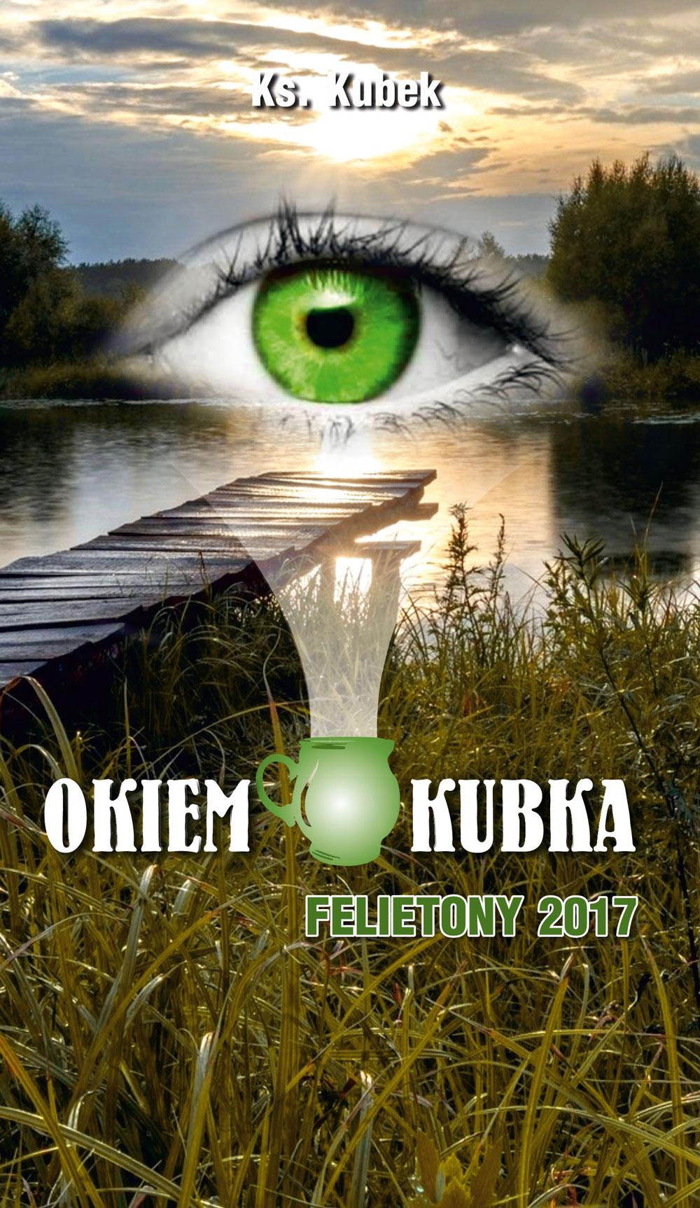 Okiem Kubka. Felietony 2017