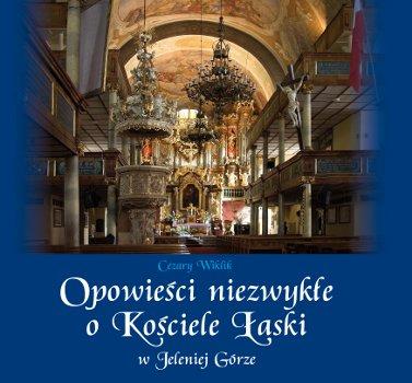 Opowieści niezwykłe o Kościele Łaski w Jeleniej Górze