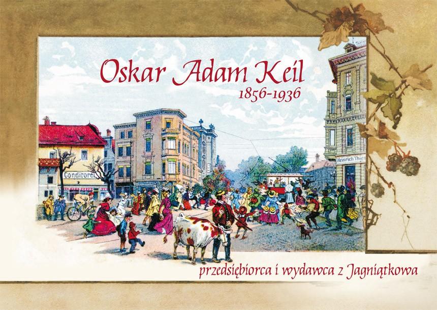 Oskar Adam Keil 1856-1936 przedsiębiorca i wydawca z Jagniątkowa