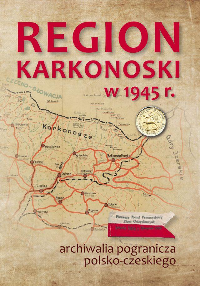 REGION KARKONOSKI w 1945 r. i archiwalia pogranicza polsko-czeskiego