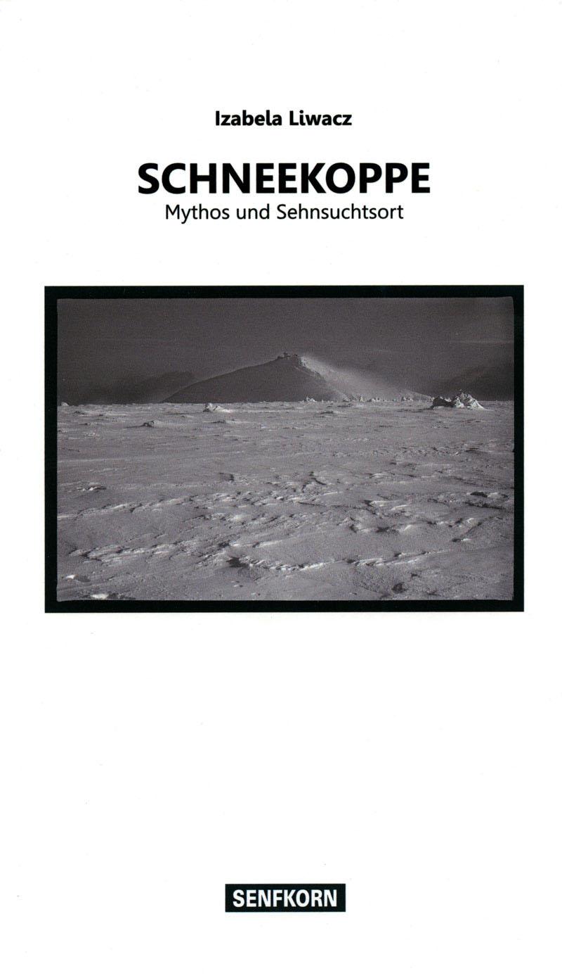 Schneekoppe. Mythos und Sehnsuchtsort