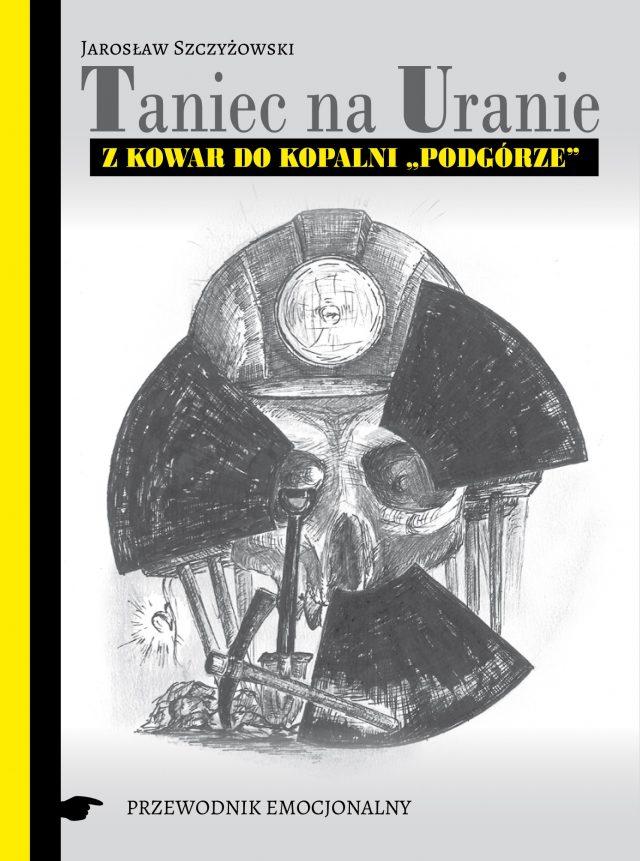 """Taniec na Uranie. Z Kowar do Kopalni """"Podgórze"""""""