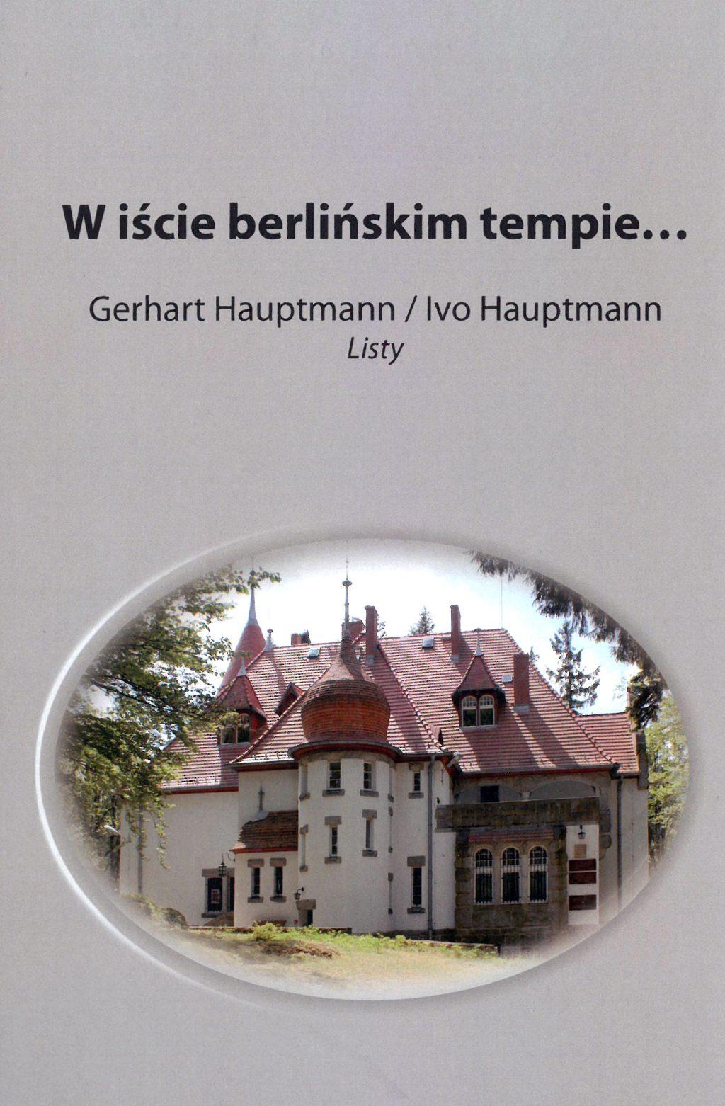W iście berlińskim tempie... Listy Gerharta Hauptmanna do syna Ivo Hauptmanna