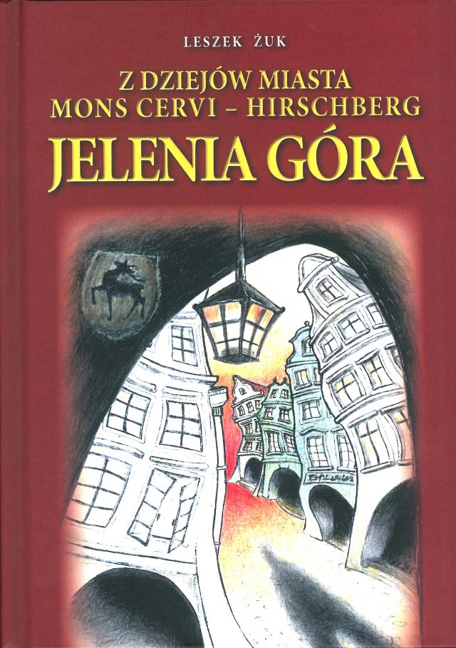 Z dziejów miasta Jelenia Góra Mons Cervi – Hirschberg