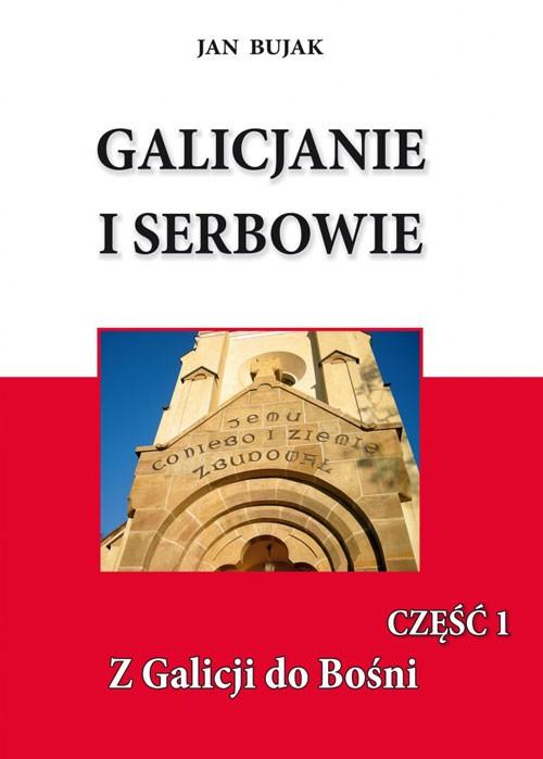 Galicjanie i Serbowie, cz. 1. Z Galicji do Bośni