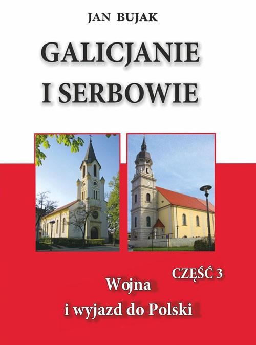 Galicjanie i Serbowie, cz. 3. Wojna i wyjazd do Polski
