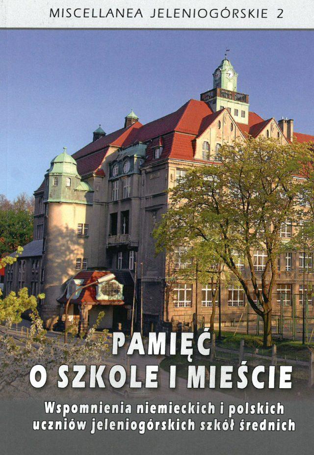 Pamięć o szkole i mieście. Wspomnienia niemieckich i polskich uczniów jeleniogórskich szkół średnich